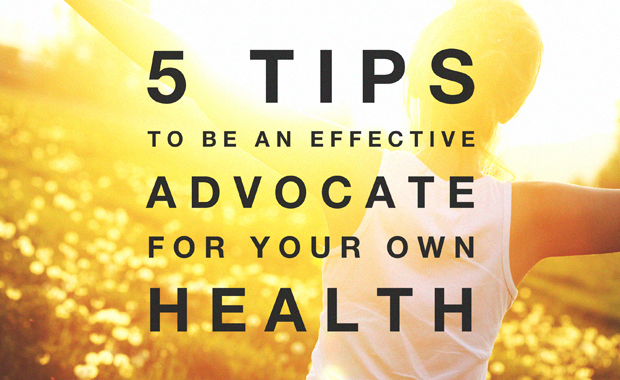 5 Tips to be an Effective Advocate for Your Own Health